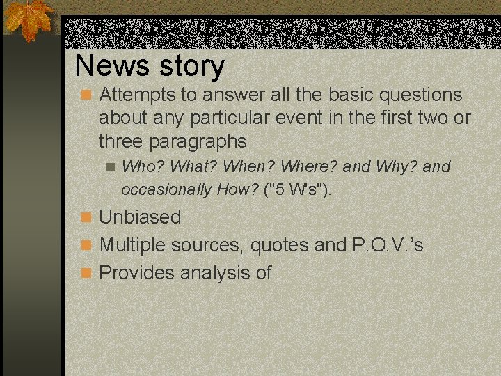 News story n Attempts to answer all the basic questions about any particular event
