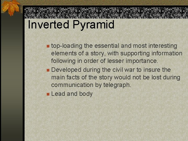Inverted Pyramid n top-loading the essential and most interesting elements of a story, with