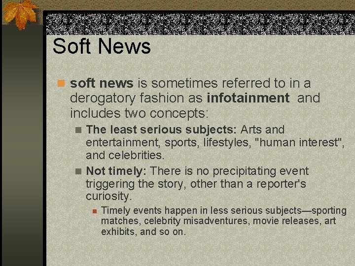 Soft News n soft news is sometimes referred to in a derogatory fashion as