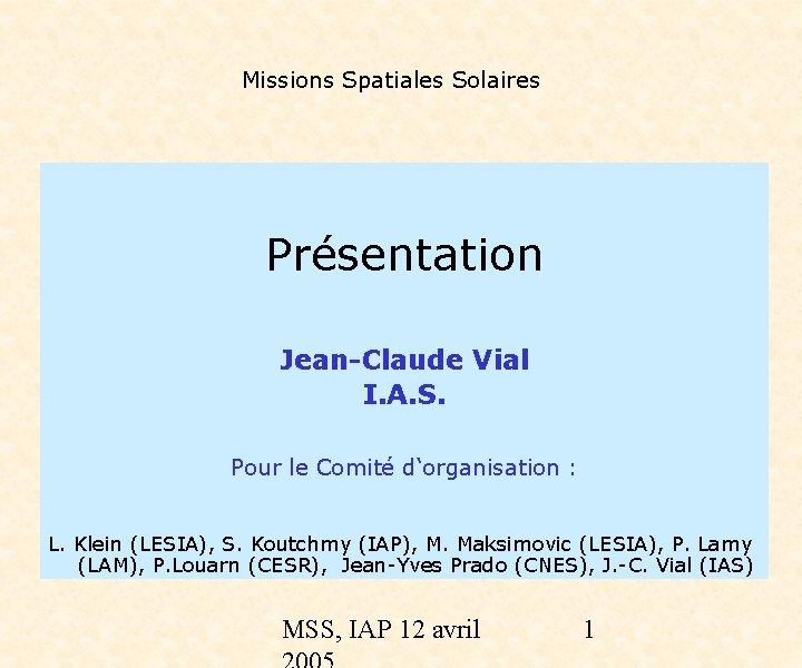 Missions Spatiales Solaires Présentation Jean-Claude Vial I. A. S. Pour le Comité d'organisation :