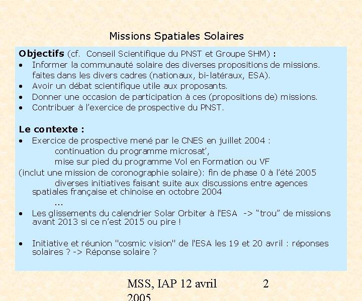Missions Spatiales Solaires Objectifs (cf. Conseil Scientifique du PNST et Groupe SHM) : •