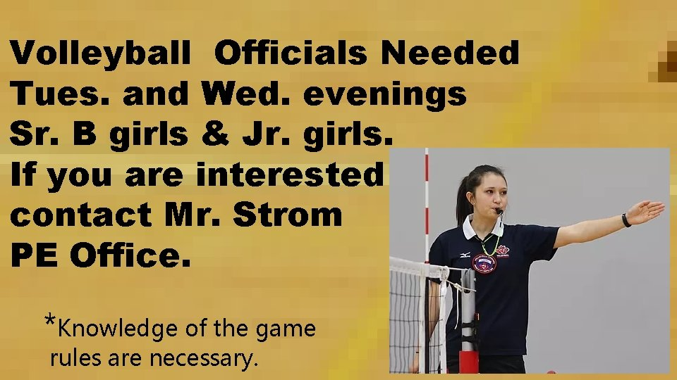 Volleyball Officials Needed Tues. and Wed. evenings Sr. B girls & Jr. girls. If