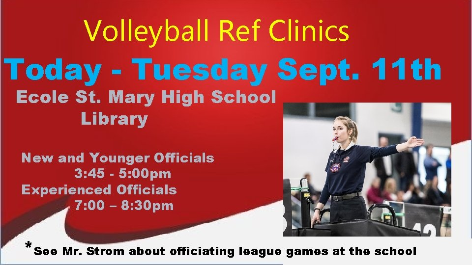 Volleyball Ref Clinics Today - Tuesday Sept. 11 th Ecole St. Mary High School