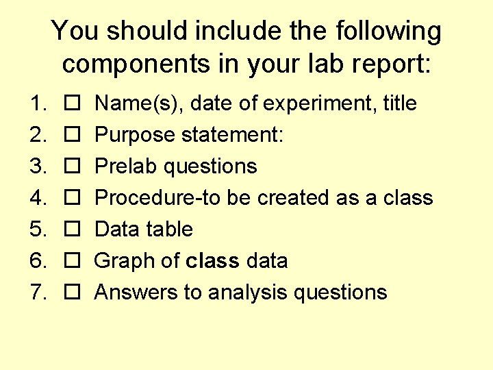 You should include the following components in your lab report: 1. 2. 3. 4.