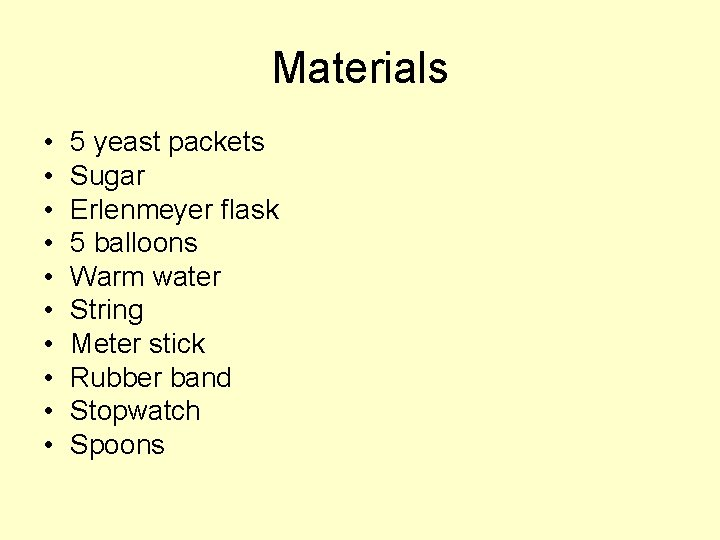 Materials • • • 5 yeast packets Sugar Erlenmeyer flask 5 balloons Warm water