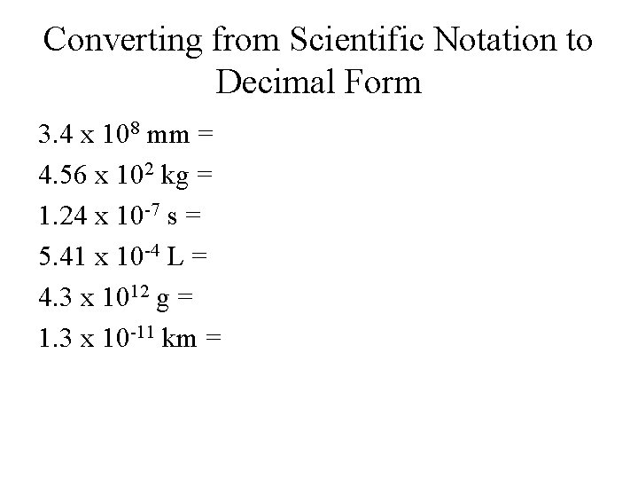 Converting from Scientific Notation to Decimal Form 3. 4 x 108 mm = 4.