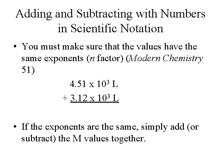 Adding and Subtracting with Numbers in Scientific Notation • You must make sure that