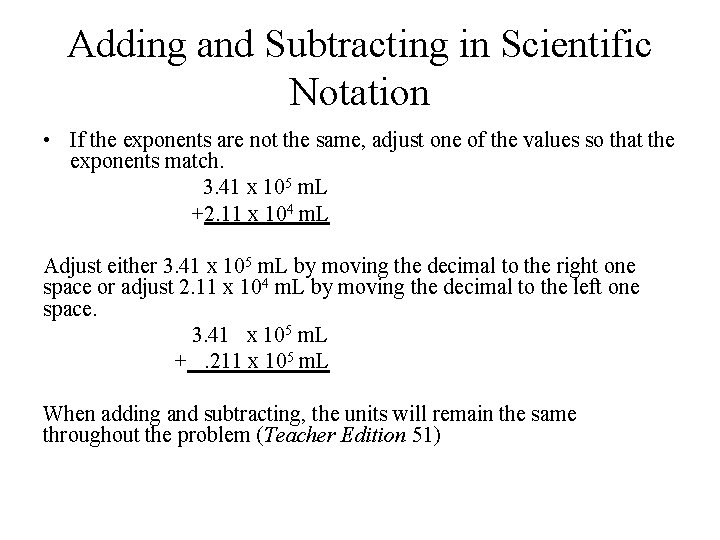 Adding and Subtracting in Scientific Notation • If the exponents are not the same,