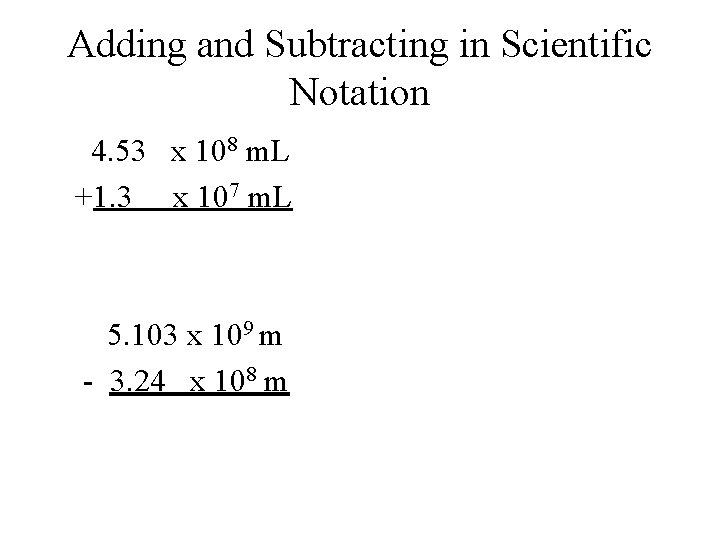 Adding and Subtracting in Scientific Notation 4. 53 x 108 m. L +1. 3