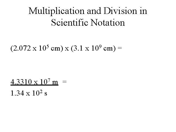 Multiplication and Division in Scientific Notation (2. 072 x 105 cm) x (3. 1