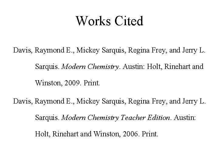 Works Cited Davis, Raymond E. , Mickey Sarquis, Regina Frey, and Jerry L. Sarquis.