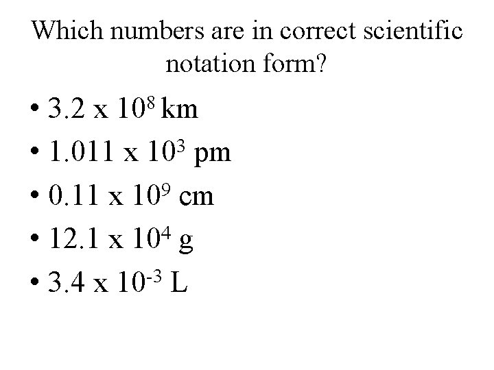 Which numbers are in correct scientific notation form? • 3. 2 x • 1.