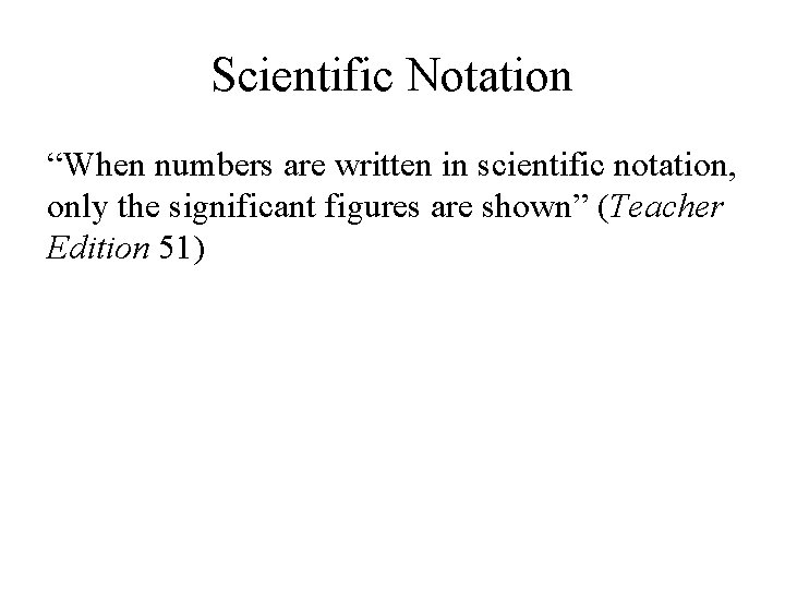 """Scientific Notation """"When numbers are written in scientific notation, only the significant figures are"""