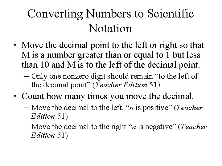 Converting Numbers to Scientific Notation • Move the decimal point to the left or