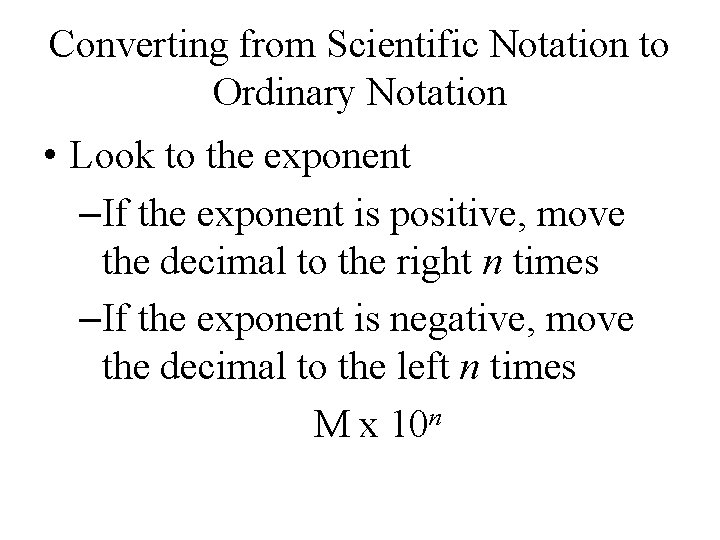 Converting from Scientific Notation to Ordinary Notation • Look to the exponent –If the