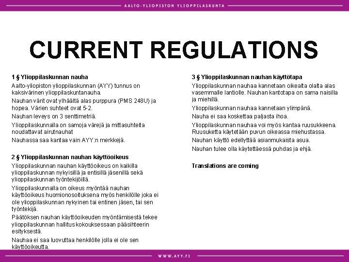 CURRENT REGULATIONS 1 § Ylioppilaskunnan nauha Aalto-yliopiston ylioppilaskunnan (AYY) tunnus on kaksivärinen ylioppilaskuntanauha. Nauhan