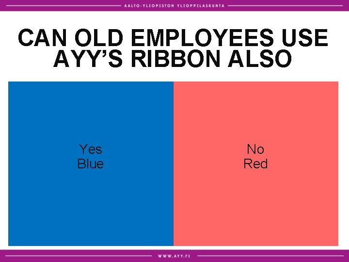 CAN OLD EMPLOYEES USE AYY'S RIBBON ALSO Yes Blue No Red