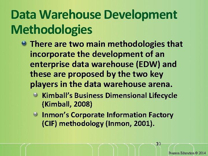 Data Warehouse Development Methodologies There are two main methodologies that incorporate the development of