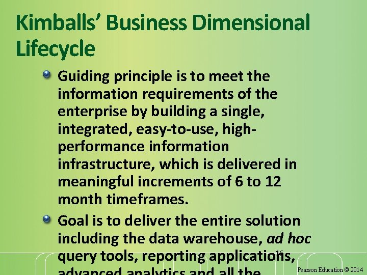 Kimballs' Business Dimensional Lifecycle Guiding principle is to meet the information requirements of the