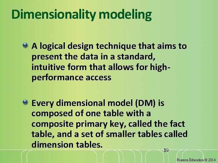 Dimensionality modeling A logical design technique that aims to present the data in a