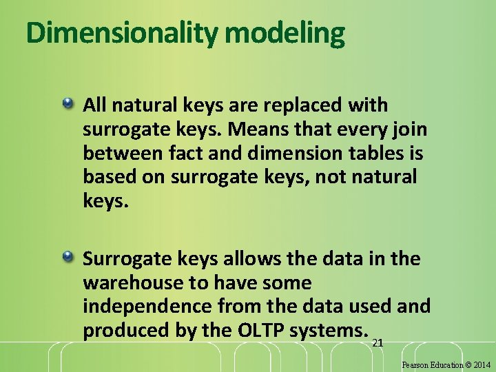 Dimensionality modeling All natural keys are replaced with surrogate keys. Means that every join