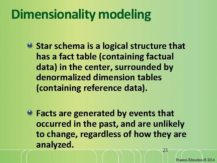 Dimensionality modeling Star schema is a logical structure that has a fact table (containing