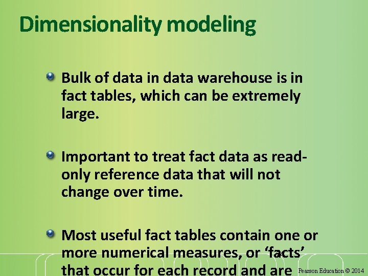 Dimensionality modeling Bulk of data in data warehouse is in fact tables, which can