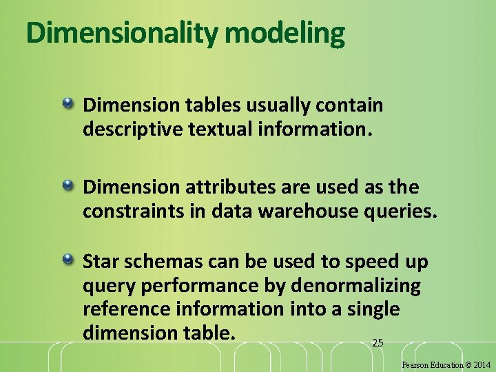 Dimensionality modeling Dimension tables usually contain descriptive textual information. Dimension attributes are used as