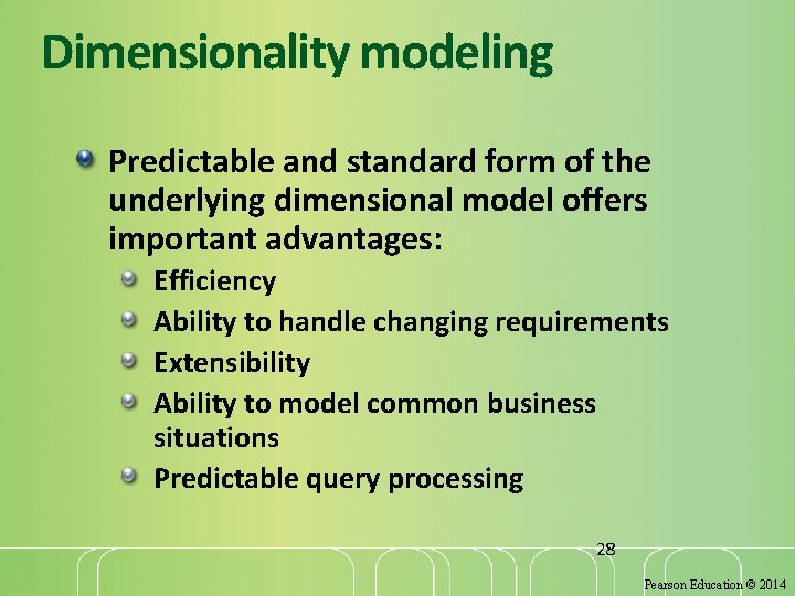 Dimensionality modeling Predictable and standard form of the underlying dimensional model offers important advantages: