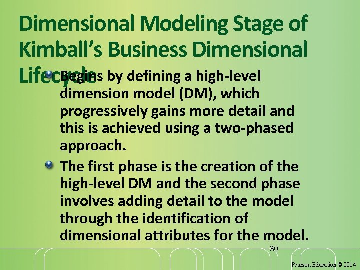 Dimensional Modeling Stage of Kimball's Business Dimensional Begins by defining a high-level Lifecycle dimension