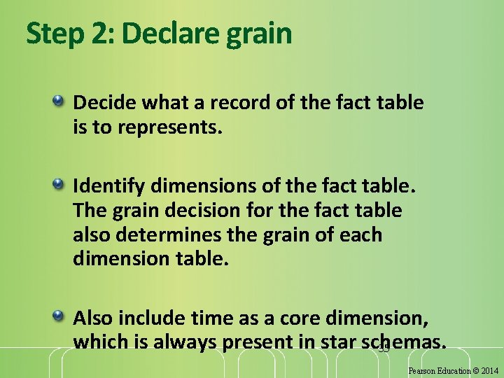 Step 2: Declare grain Decide what a record of the fact table is to