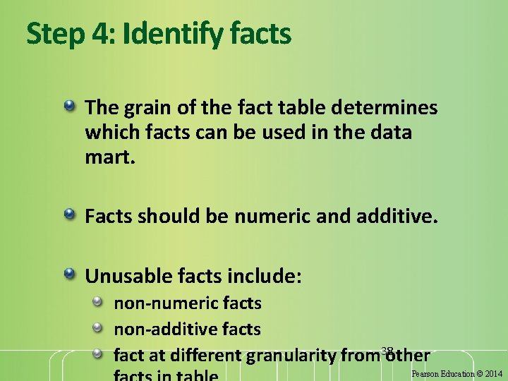 Step 4: Identify facts The grain of the fact table determines which facts can
