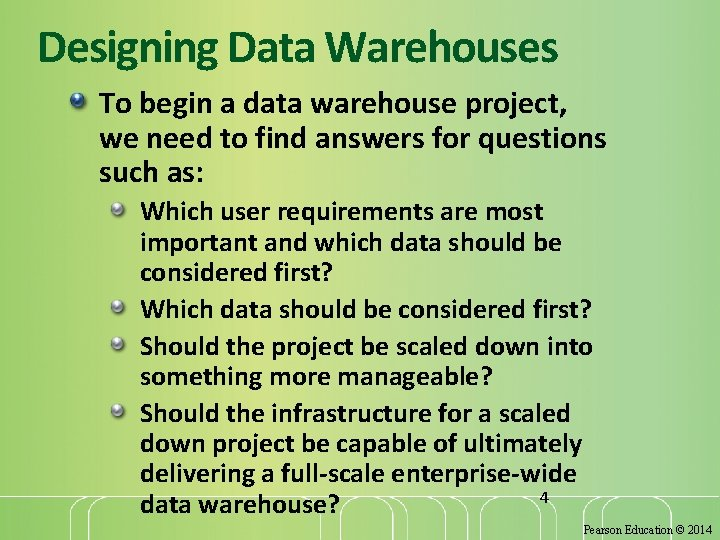 Designing Data Warehouses To begin a data warehouse project, we need to find answers