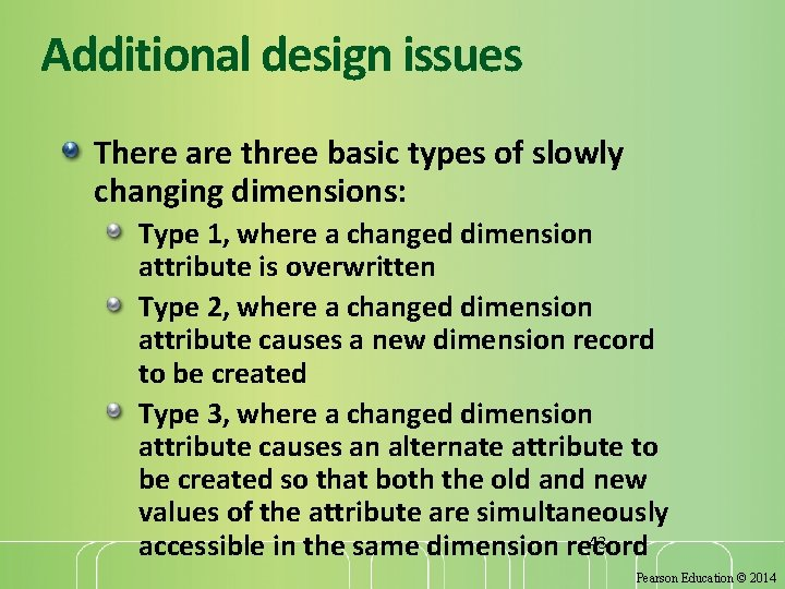 Additional design issues There are three basic types of slowly changing dimensions: Type 1,