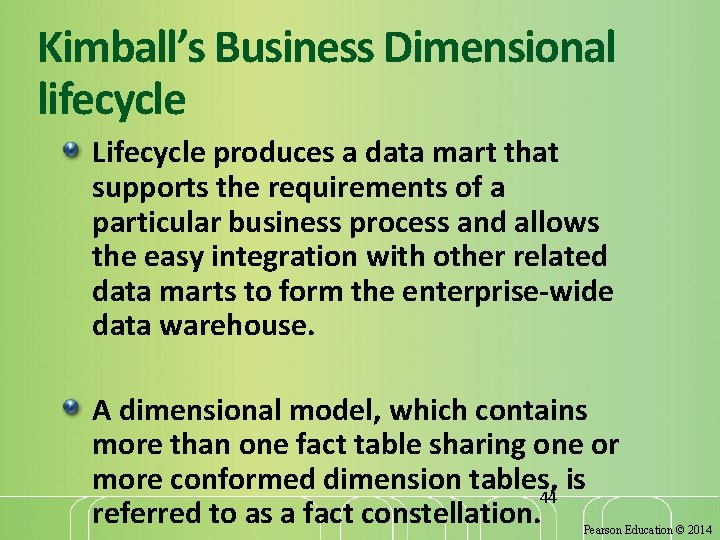 Kimball's Business Dimensional lifecycle Lifecycle produces a data mart that supports the requirements of