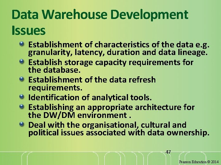 Data Warehouse Development Issues Establishment of characteristics of the data e. g. granularity, latency,