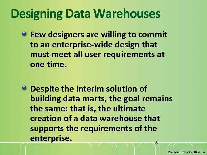 Designing Data Warehouses Few designers are willing to commit to an enterprise-wide design that
