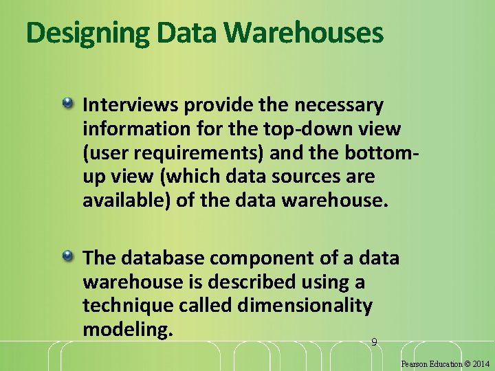 Designing Data Warehouses Interviews provide the necessary information for the top-down view (user requirements)