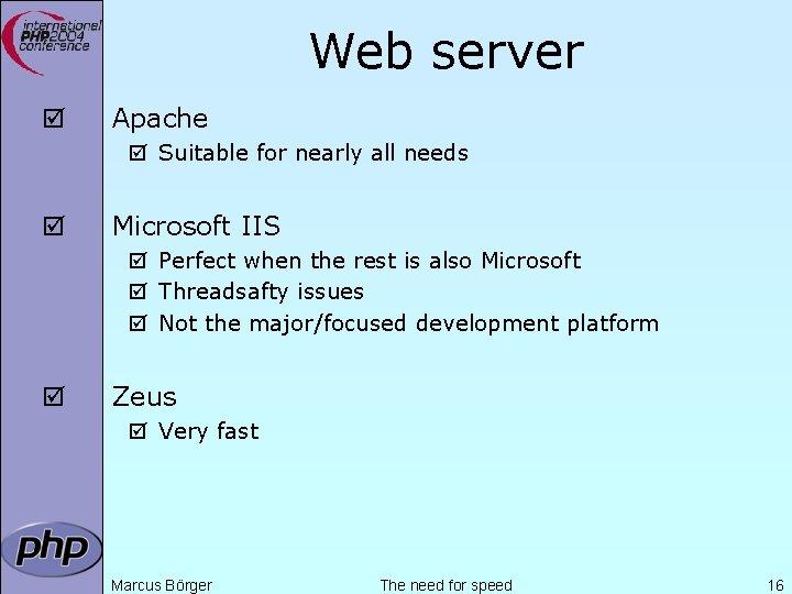Web server þ Apache þ Suitable for nearly all needs þ Microsoft IIS þ