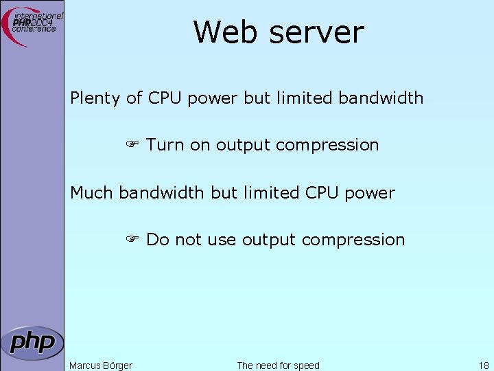 Web server Plenty of CPU power but limited bandwidth Turn on output compression Much