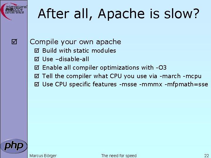After all, Apache is slow? þ Compile your own apache þ þ þ Build