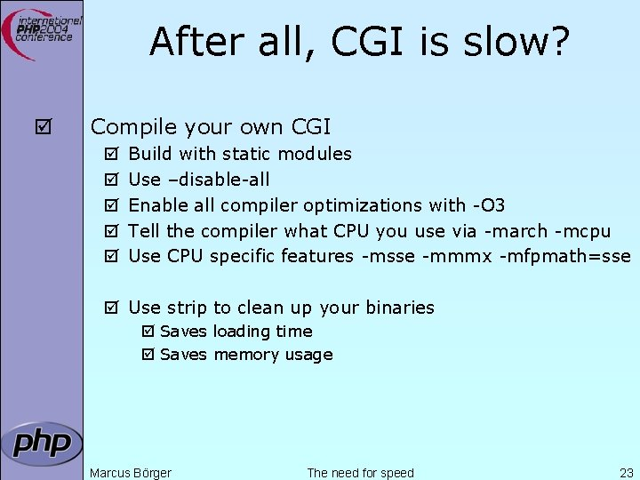 After all, CGI is slow? þ Compile your own CGI þ þ þ Build