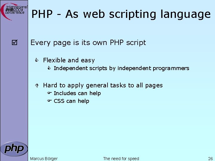 PHP - As web scripting language þ Every page is its own PHP script