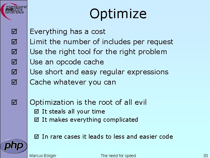 Optimize þ þ þ Everything has a cost Limit the number of includes per