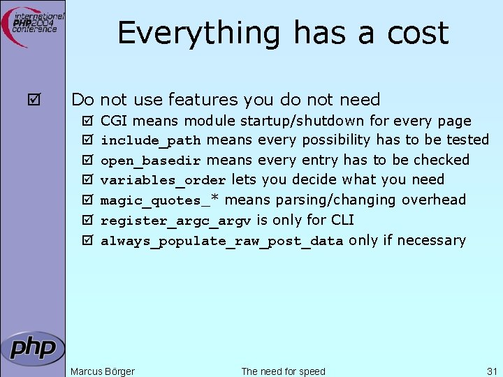 Everything has a cost þ Do not use features you do not need þ