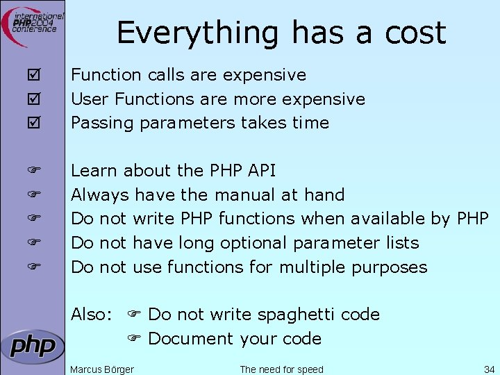 Everything has a cost þ þ þ Function calls are expensive User Functions are
