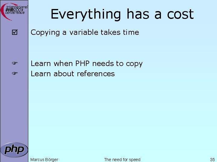 Everything has a cost þ Copying a variable takes time Learn when PHP needs