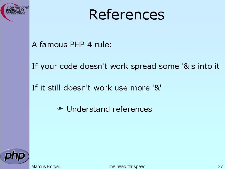 References A famous PHP 4 rule: If your code doesn't work spread some '&'s