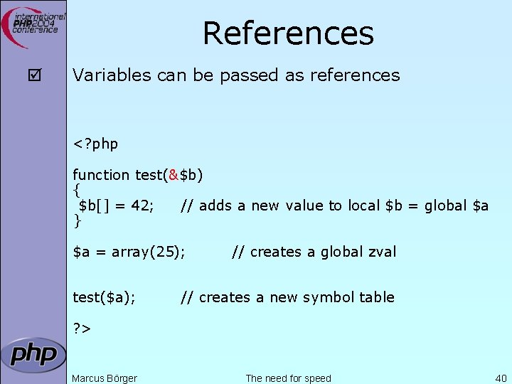 References þ Variables can be passed as references <? php function test(&$b) { $b[]