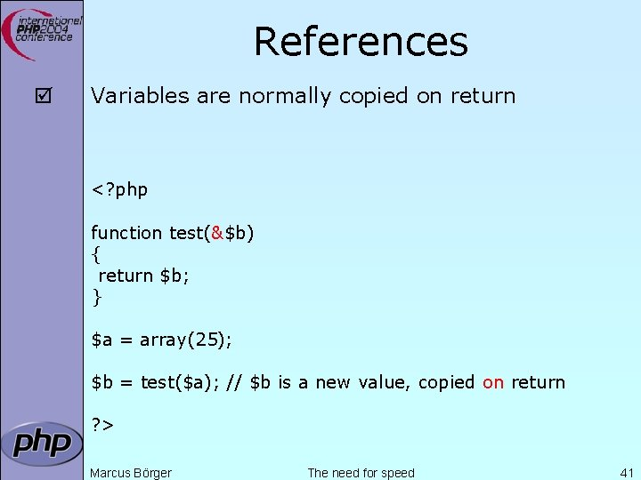 References þ Variables are normally copied on return <? php function test(&$b) { return